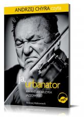 Ja, Urbanator Awantury muzyka jazzowego. Audiobook - Andrzej Makowiecki | mała okładka