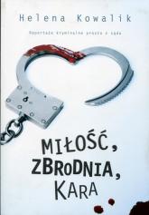 Miłość, zbrodnia, kara. Reportaże kryminalne prosto z sądu - Helena Kowalik | mała okładka
