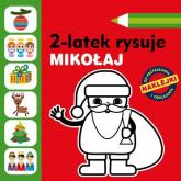 2-latek rysuje. Mikołaj - Anita Głowińska | mała okładka