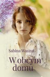 W obcym domu - Sabina Waszut | mała okładka