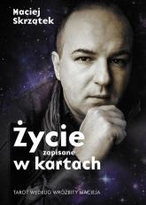 Życie zapisane w kartach. Tarot według Wróżbity Macieja - Maciej Skrzątek | mała okładka