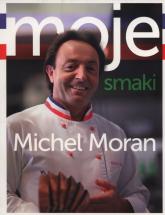 Moje Smaki - Michel Moran | mała okładka