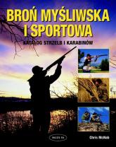 Broń myśliwska i sportowa. Katalog strzelb i karabinów - Chris McNab | mała okładka