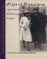 Kaja od Radosława, czyli historia Hubalowego krzyża - Aleksandra Ziółkowska-Boehm | mała okładka