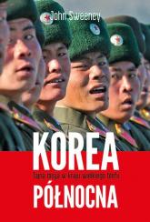 Korea Północna. Tajna misja w kraju wielkiego blefu - John Sweeney   mała okładka