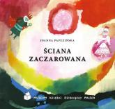 Ściana zaczarowana - Joanna Papuzińska | mała okładka