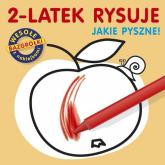 2-latek rysuje. Jakie pyszne - Ludwik Cichy | mała okładka