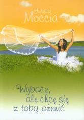 Wybacz, ale chcę się z tobą ożenić - Federico Moccia | mała okładka
