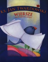 Wiersze nie tylko dla dzieci - Jan Twardowski | mała okładka