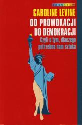 Od prowokacji do demokracji. Czyli o tym, dlaczego potrzebna nam sztuka - Caroline Levine | mała okładka
