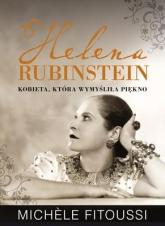 Helena Rubinstein. Kobieta, która wymyśliła piękno - Michele Fitoussi | mała okładka
