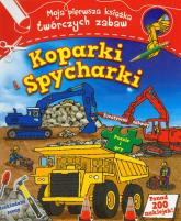 Koparki i spycharki moja pierwsza książka twórczych zabaw - Praca zbiorowa | mała okładka