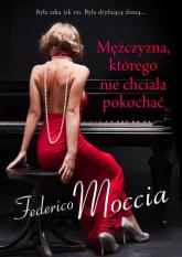 Mężczyzna, którego nie chciała pokochać - Federico Moccia | mała okładka
