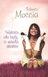 Wybacz, ale będę ci mówiła skarbie - Federico Moccia | mała okładka