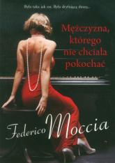 Mężczyzna którego nie chciała pokochać - Federico Moccia | mała okładka