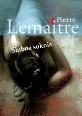 Ślubna suknia - Pierre Lemaitre | mała okładka