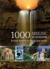 1000 miejsc w Europie, które warto w życiu zobaczyć - Praca zbiorowa | mała okładka