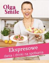 Ekspresowe dania i drinki na spotkania - Olga Smile | mała okładka