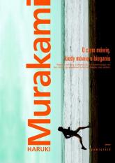 O czym mówię, kiedy mówię o bieganiu - Haruki Murakami   mała okładka