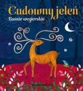 Cudowny jeleń. Baśnie węgierskie - Opracowanie zbiorowe | mała okładka