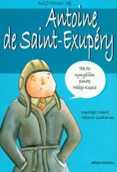 Nazywam się Antoine de Saint-Exupery - Meritxell Marti, Gubianas Valenti | mała okładka