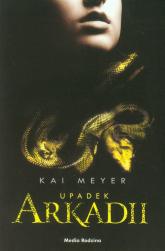 Upadek Arkadii - Kai Meyer | mała okładka