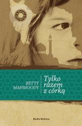 Tylko razem z córką - Betty Mahmoody | mała okładka