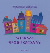 Wiersze spod Pszczyny - Małgorzata Strzałkowska | mała okładka