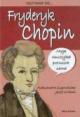 Nazywam się Fryderyk Chopin - Zgorzelska Aleksandra, Wilkoń Józef | mała okładka