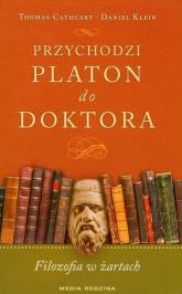 Przychodzi Platon do doktora. Filozofia w żartach - Klein Daniel, Thomas Cathart | mała okładka