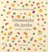 Gimnastyka dla języka i Polaka, i Anglika - Małgorzata Strzałkowska | mała okładka