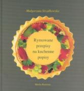 Rymowane przepisy na kuchenne popisy - Małgorzata Strzałkowska | mała okładka