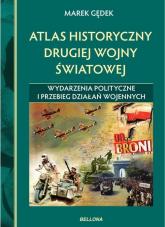 Atlas historyczny drugiej wojny światowej. Wydarzenia polityczne i przebieg działań wojennych - Marek Gędek | mała okładka