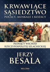 Krwawiące sąsiedztwo. Polacy, Moskale i Kozacy - Jerzy Besala | mała okładka