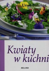 Kwiaty w kuchni. Dekoracyjnie, smacznie i zdrowo - Ursel Buhring | mała okładka