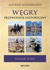 Węgry. Polskie ślady. Przewodnik historyczny - Andrzej Hildebrandt | mała okładka