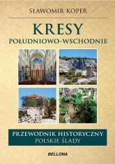 Kresy południowo-wschodnie. Przewodnik historyczny. Polskie ślady - Sławomir Koper | mała okładka