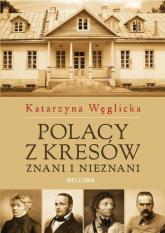 Polacy z Kresów. Znani i nieznani - Katarzyna Węglicka   mała okładka