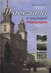 Warszawa w starej fotografii. II Rzeczpospolita - Marcin Czajkowski | mała okładka