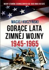 Gorące lata zimnej wojny 1945-1965 - Maciej Kuczyński | mała okładka