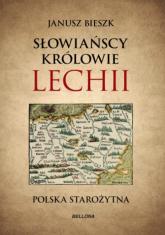 Słowiańscy królowie Lechii. Polska starożytna - Janusz Bieszk | mała okładka