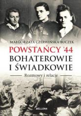 Powstańcy '44. Bohaterowie i świadkowie. Rozmowy i relacje - Małgorzata Czerwińska-Buczek | mała okładka