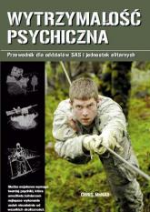 Wytrzymałość psychiczna. Przewodnik dla oddziałów SAS i jednostek elitarnych - Chris McNab | mała okładka
