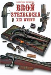 Broń strzelecka XIX wieku - Opracowanie zbiorowe | mała okładka