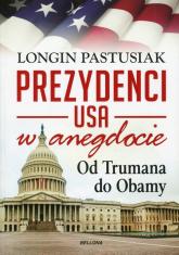 Prezydenci USA w anegdocie. Od Trumana do Obamy - Longin Pastusiak | mała okładka