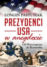 Prezydenci w anegdocie. Od Waszyngtona do Roosevelta - Longin Pastusiak | mała okładka