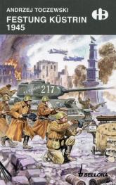 Festung Kustrin. 1945 - Andrzej Toczewski | mała okładka