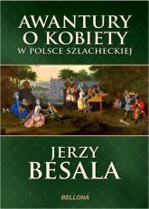 Awantury o kobiety w Polsce szlacheckiej - Jerzy Besala | mała okładka