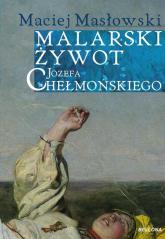 Malarski żywot Józefa Chełmońskiego - Maciej Masłowski | mała okładka