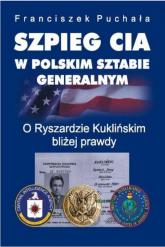 Szpieg CIA w polskim Sztabie Generalnym. O Ryszardzie Kuklińskim bliżej prawdy - Franciszek Puchała   mała okładka